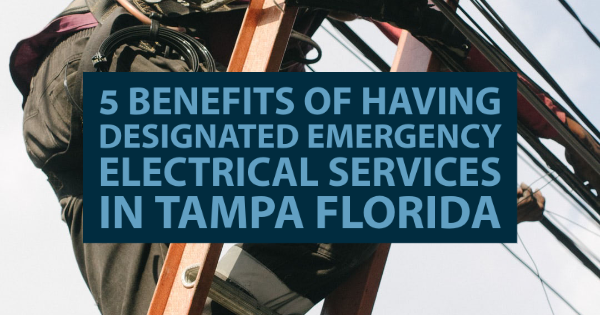 5 Benefits of Having Designated Emergency Electrical Services in Tampa Florida